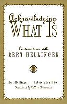 Acknowledging what is : conversations with Bert Hellinger