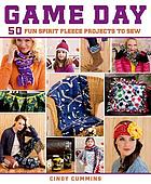 Game day : 50 fun spirit fleece projects to sew