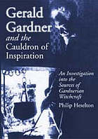 Gerald Gardner and the cauldron of inspiration : an investigation into the sources of Gardnerian witchcraft