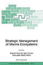 Strategic management of marine ecosystems : [proceedings of the NATO Advanced Study Institute on Strategic Management of Marine Ecosystems, Nice, France, 1-11 October 2003]