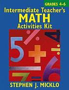 Intermediate teacher's math activities kit : includes over 100 ready-to-use lessons and activity sheets covering six areas of the 4-6 math curriculum