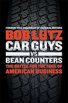 Car guys vs. bean counters : the battle for the soul of American business
