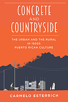 Concrete and countryside : articulations of the urban and the rural in 1950s Puerto Rican cultural production
