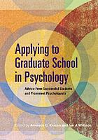Applying to graduate school in psychology : advice from successful students and prominent psychologists