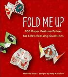 Fold me up : 100 paper fortune-tellers for life's pressing questions