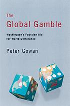 The global gamble : Washington's faustian bid for world dominance