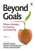 Beyond goals : effective strategies for coaching and mentoring