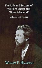 The Life and Letters of William Sharp and Fiona Macleod Volume I, 1855-1894