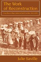 The work of Reconstruction : from slave to wage laborer in South Carolina, 1860-1870