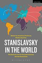 Stanislavsky in the world : the system and its transformations across continents