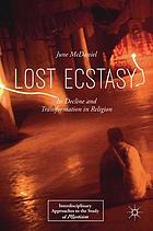 Lost Ecstasy : Its Decline and Transformation in Religion