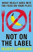 Not on the label : what really goes on the food on your plate