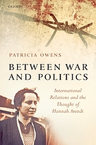 Between war and politics : international relations and the thought of Hannah Arendt