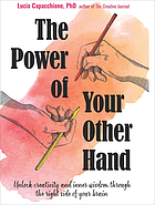 The power of your other hand : unlock creativity and inner wisdom through the right side of your brain