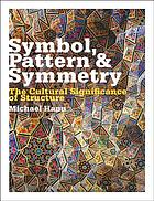 Symbol, pattern & symmetry : the cultural significance of structure