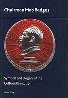 Chairman Mao badges : symbols and slogans of the Cultural Revolution