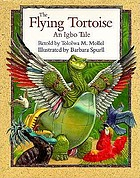 The flying tortoise : an Igbo tale