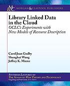 Library linked data in the cloud : OCLC's experiments with new models of resource description