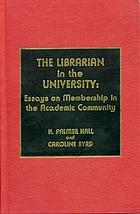 The Librarian in the university : essays on membership in the academic community