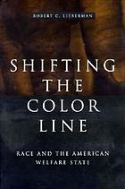 Shifting the color line : race and the American welfare state