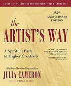 The artist's way : a spiritual path to higher creativity