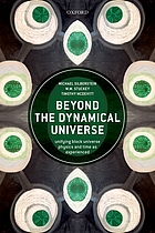 Beyond the dynamical universe : unifying block universe physics and time as experienced