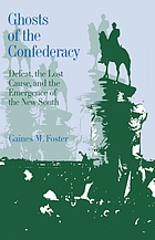 Ghosts of the confederacy : defeat, the lost cause, and the emergence of the new South, 1865 to 1913