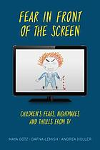 Fear in front of the screen : children's fear, nightmares, and thrills from TV