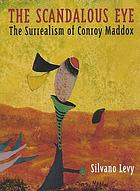The scandalous eye : the surrealism of Conroy Maddox
