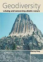 Geodiversity : valuing and conserving abiotic nature