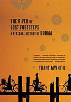 The river of lost footsteps : a personal history of Burma