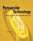 Persuasive Technology : Using Computers to Change What We Think and Do