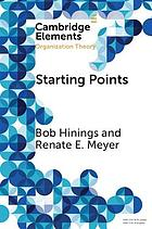 Starting Points : Intellectual and Institutional Foundations of Organization Theory