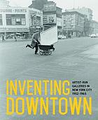 Inventing downtown : artist-run galleries in New York City, 1952-1965