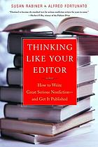 Thinking like your editor : how to write great serious nonfiction-- and get it published