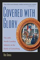 Covered with glory : the 26th North Carolina Infantry at Gettysburg