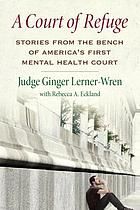A court of refuge : stories from the bench of America's first mental health court