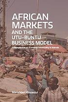 African markets and the utu-ubuntu business model : a perspective on economic informality in Nairobi