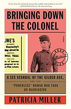 Bringing down the Colonel : a sex scandal of the Gilded Age, and the