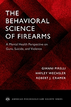 The behavioral science of firearms : a mental health perspective on guns, suicide, and violence