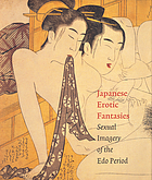 Japanese erotic fantasies : sexual imagery of the Edo period