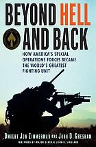Beyond hell and back : how America's Special Operations Forces became the world's greatest fighting unit