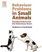 Behaviour problems in small animals : practical advice for the veterinary team