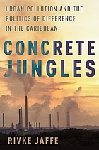 Concrete jungles : urban pollution and the politics of difference in the Caribbean