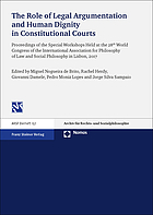 The role of legal argumentation and human dignity in constitutional courts : proceedings of the special workshops held at the 28th World Congress of the International Association for Philosophy of Law and Social Philosophy in Lisbon, 2017