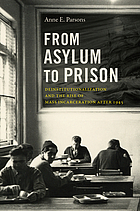 From asylum to prison : deinstitutionalization and the rise of mass incarceration after 1945