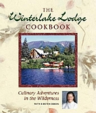 The Winterlake Lodge cookbook : culinary adventures in the wilderness
