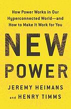 New power : how power works in a hyperconnected world--and how to make it work for you