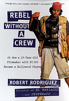 Rebel without a crew, or, How a 23-year-old filmmaker with $7,000 became a Hollywood player/Robert Rodriguez.