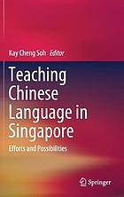 Teaching Chinese language in Singapore : efforts and possibilities